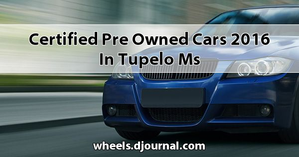 Certified Pre-Owned Cars 2016 in Tupelo, MS