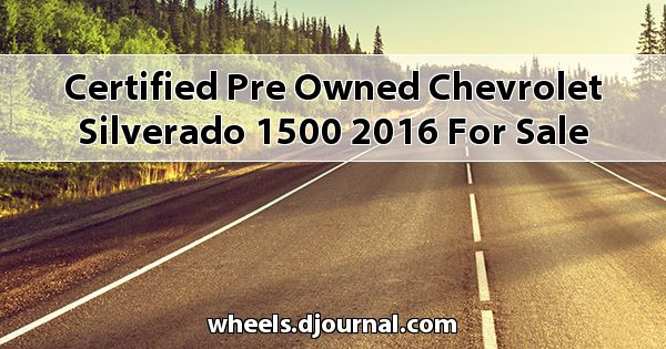 Certified Pre-Owned Chevrolet Silverado 1500 2016 for sale in Tupelo, MS