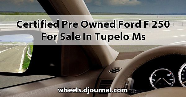 Certified Pre-Owned Ford F-250 for sale in Tupelo, MS