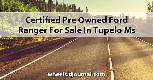 Certified Pre-Owned Ford Ranger for sale in Tupelo, MS