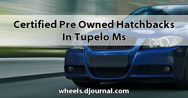 Certified Pre-Owned Hatchbacks in Tupelo, MS
