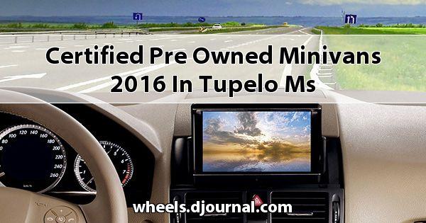 Certified Pre-Owned Minivans 2016 in Tupelo, MS