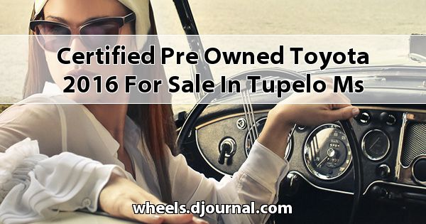 Certified Pre-Owned Toyota 2016 for sale in Tupelo, MS
