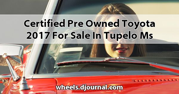 Certified Pre-Owned Toyota 2017 for sale in Tupelo, MS