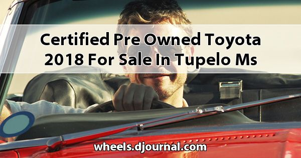 Certified Pre-Owned Toyota 2018 for sale in Tupelo, MS