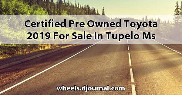 Certified Pre-Owned Toyota 2019 for sale in Tupelo, MS