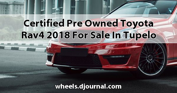 Certified Pre-Owned Toyota RAV4 2018 for sale in Tupelo, MS