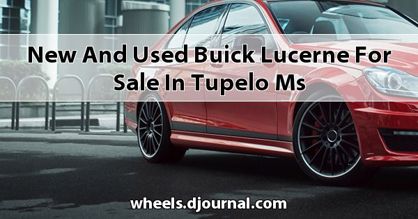 New and Used Buick Lucerne for sale in Tupelo, MS