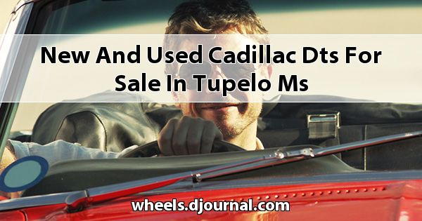 New and Used Cadillac DTS for sale in Tupelo, MS