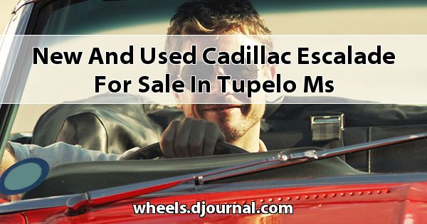 New and Used Cadillac Escalade for sale in Tupelo, MS