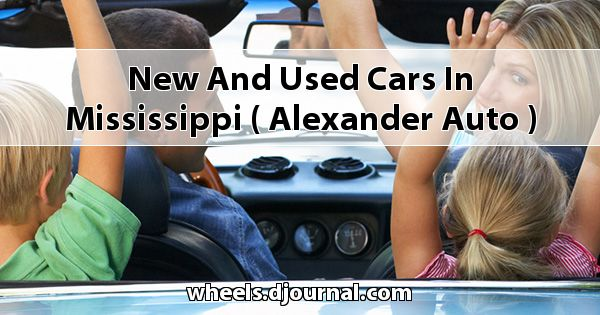 New and Used Cars in Mississippi ( Alexander Auto )