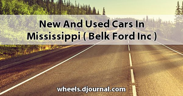 New and Used Cars in Mississippi ( Belk Ford Inc. )