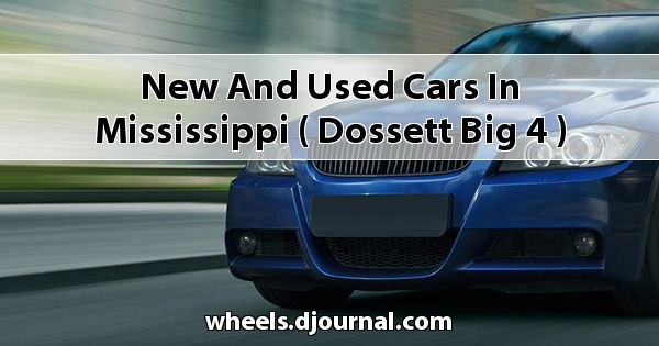 New and Used Cars in Mississippi ( Dossett Big 4 )