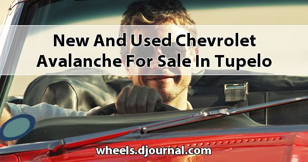 New and Used Chevrolet Avalanche for sale in Tupelo, MS