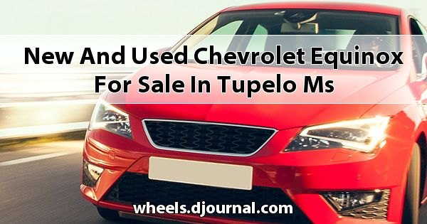 New and Used Chevrolet Equinox for sale in Tupelo, MS