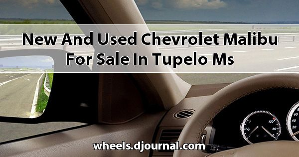 New and Used Chevrolet Malibu for sale in Tupelo, MS