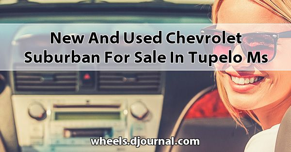 New and Used Chevrolet Suburban for sale in Tupelo, MS