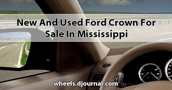 New and Used Ford Crown for sale in Mississippi