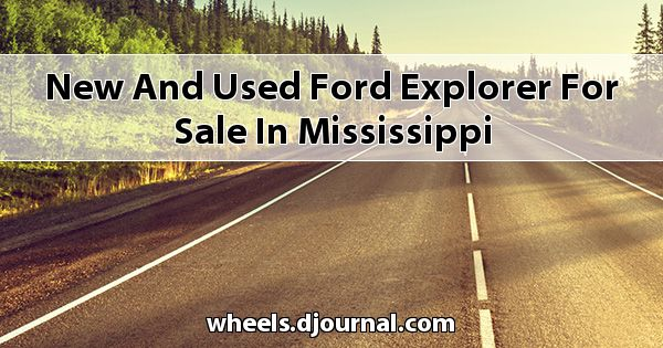 New and Used Ford Explorer for sale in Mississippi