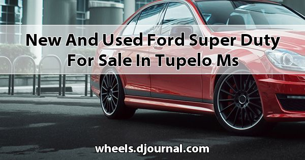 New and Used Ford Super Duty for sale in Tupelo, MS