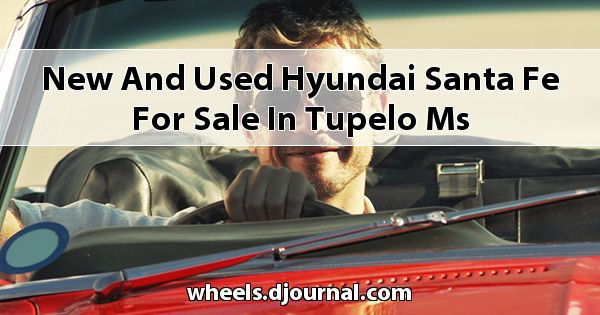 New and Used Hyundai Santa Fe for sale in Tupelo, MS