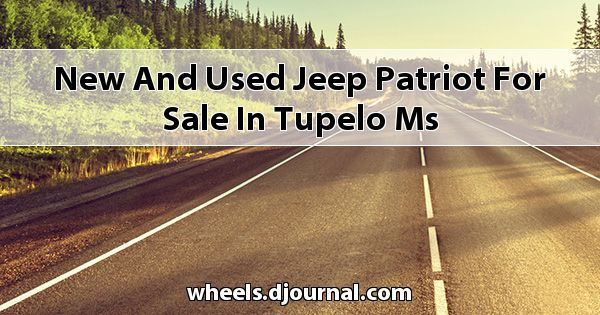 New and Used Jeep Patriot for sale in Tupelo, MS