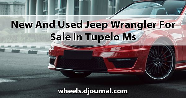 New and Used Jeep Wrangler for sale in Tupelo, MS