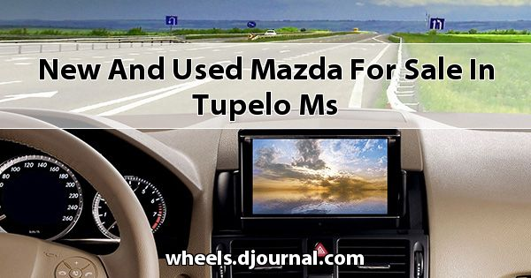 New and Used Mazda for sale in Tupelo, MS