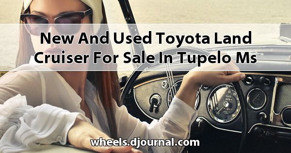 New and Used Toyota Land Cruiser for sale in Tupelo, MS
