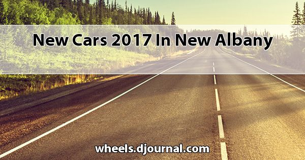 New Cars 2017 in New Albany