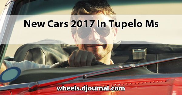 New Cars 2017 in Tupelo, MS