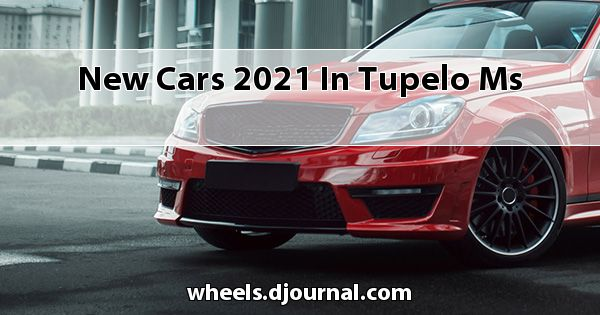 New Cars 2021 in Tupelo, MS