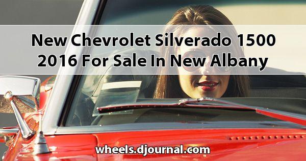 New Chevrolet Silverado 1500 2016 for sale in New Albany