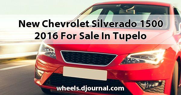 New Chevrolet Silverado 1500 2016 for sale in Tupelo