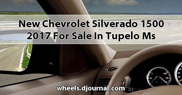 New Chevrolet Silverado 1500 2017 for sale in Tupelo, MS