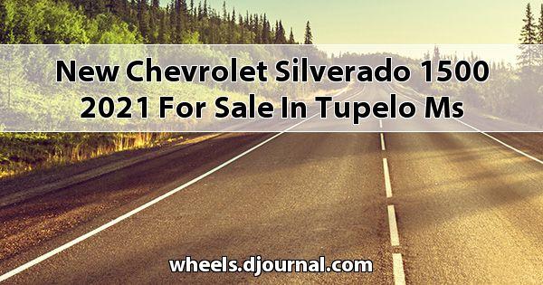 New Chevrolet Silverado 1500 2021 for sale in Tupelo, MS