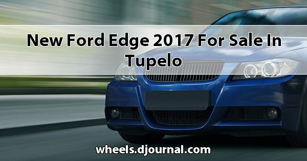 New Ford Edge 2017 for sale in Tupelo