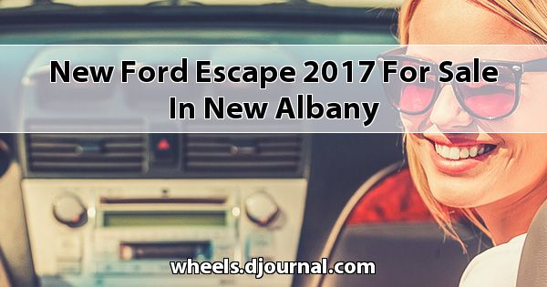 New Ford Escape 2017 for sale in New Albany