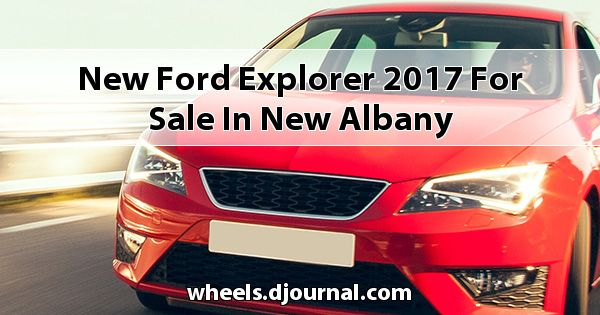 New Ford Explorer 2017 for sale in New Albany
