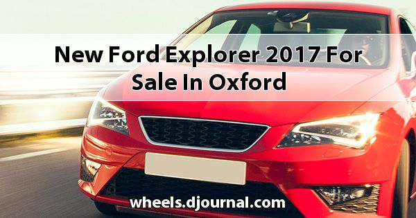 New Ford Explorer 2017 for sale in Oxford