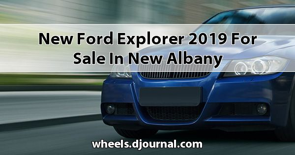 New Ford Explorer 2019 for sale in New Albany