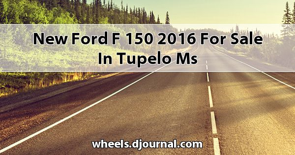 New Ford F-150 2016 for sale in Tupelo, MS