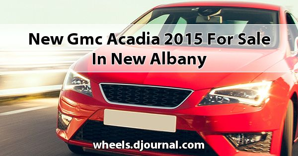 New GMC Acadia 2015 for sale in New Albany