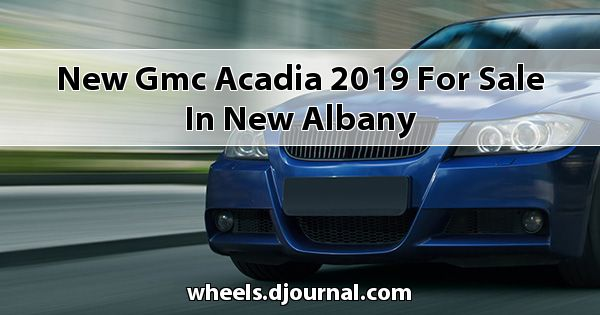New GMC Acadia 2019 for sale in New Albany