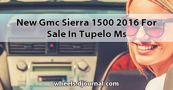 New GMC Sierra 1500 2016 for sale in Tupelo, MS