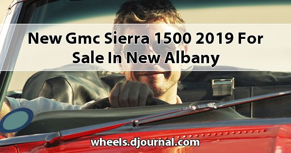 New GMC Sierra 1500 2019 for sale in New Albany