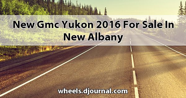 New GMC Yukon 2016 for sale in New Albany