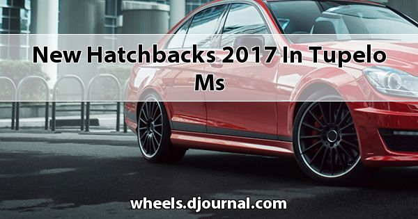 New Hatchbacks 2017 in Tupelo, MS