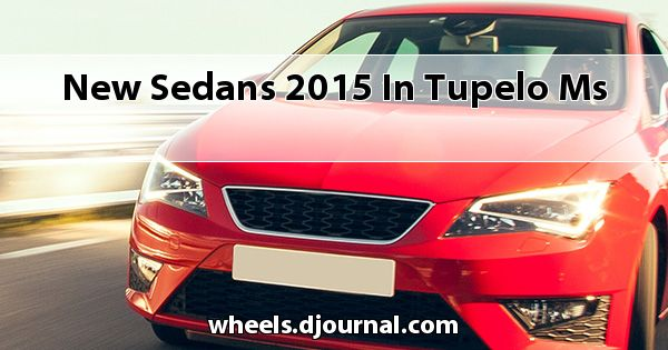 New Sedans 2015 in Tupelo, MS