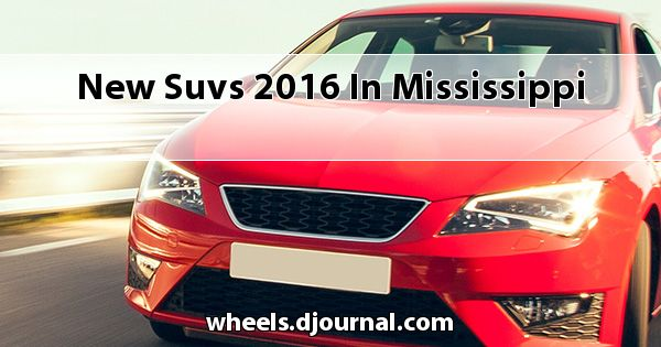 New SUVs 2016 in Mississippi